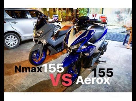 Nmax 2018 Vs Aerox by Yamaha Aerox 155 Nvx Vs Nmax 155 Which Is Better