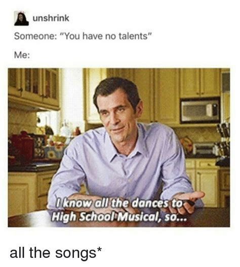 High School Musical Memes - unshrink someone you have no talents me i know all the dances to high school musical so all the
