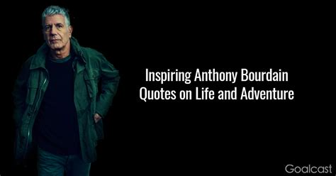 Discover anthony bourdain famous and rare quotes. Anthony Bourdain Quote: Open Your Mind, Get Off the Couch   Goalcast