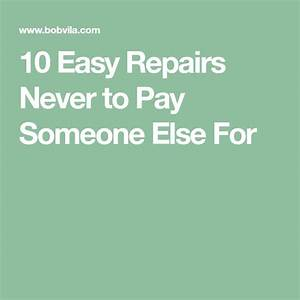 10 Easy Repairs Never To Pay Someone Else For