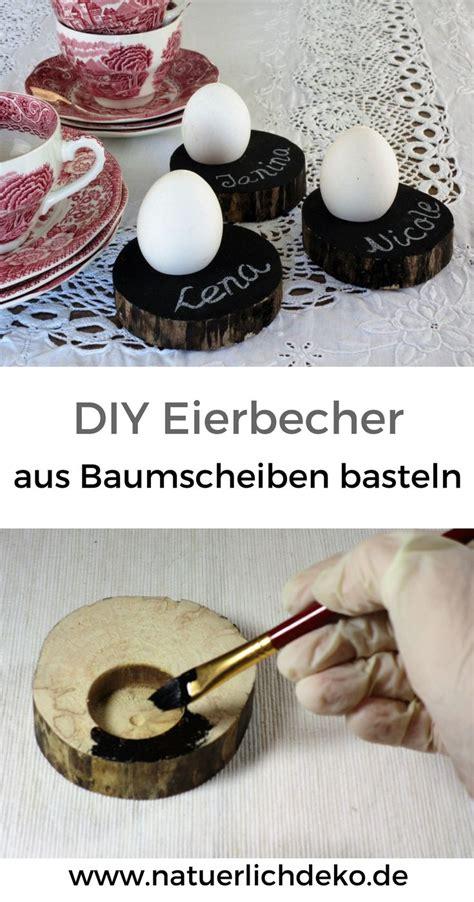 Tafellack Auf Holz by Eierbecher Aus Baumscheiben Selber Basteln Diy
