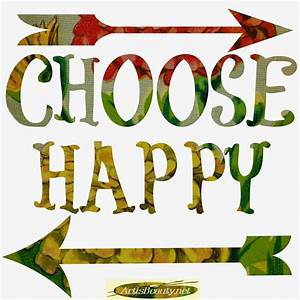 """ART IS BEAUTY: """"Choose Happy"""" and """"Lets go on an Adventure"""