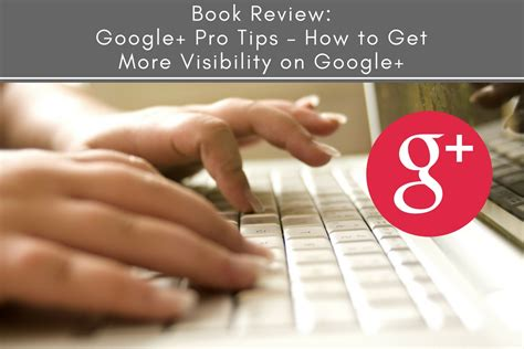 Book Review Google+ Pro Tips  How To Get More Visibility