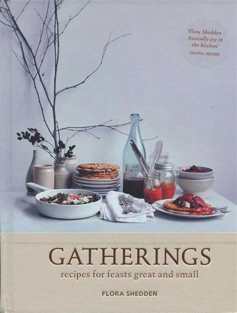 Great Gatherings Dining Out Style by Cookbook Review Gatherings By Flora Shedden Cooking By