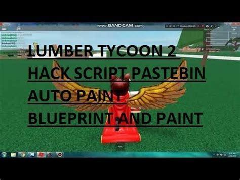 lumber tycoon  hack script pastebin auto paint blueprint
