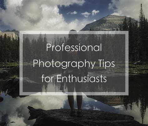 professional photography tips  enthusiasts sharing