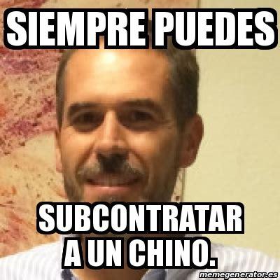 Chino Meme - meme personalizado siempre puedes subcontratar a un chino 17294834