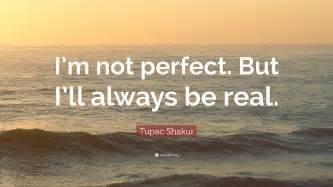 tupac shakur quote im  perfect  ill