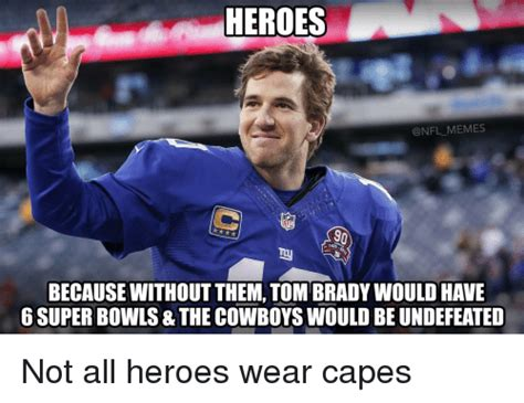 Funny Nfl Memes - heroes memes nfl because without them tom bradywould have 6 super bowls the cowboyswould be