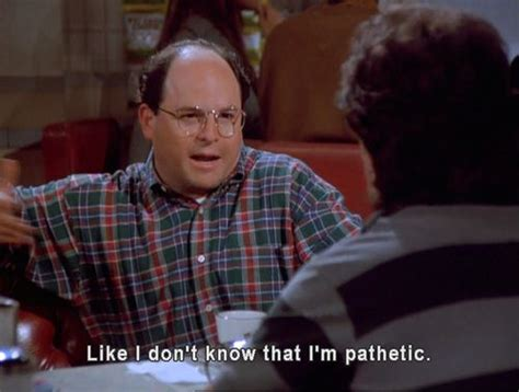 George Costanza Memes - like i don t know that i m pathetic seinfeld memes pinterest