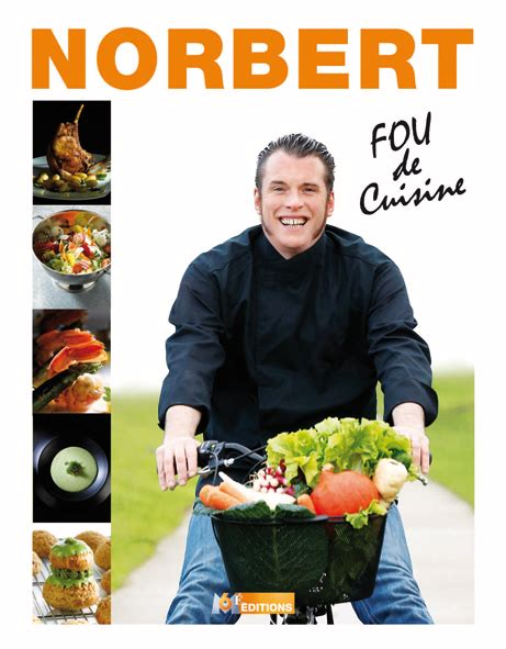 norbert cuisine norbert le fou de cuisine savoir cuisiner fr