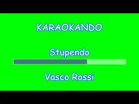 Stupendo Vasco Testo by Karaoke Italiano Stupendo Vasco Testo