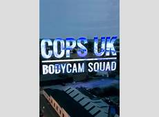 Cops UK Bodycam Squad TVmaze