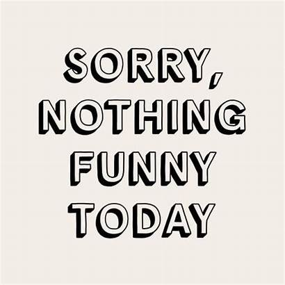 Today Nothing Funny Sorry Quotes Mattblease Theyallhateus