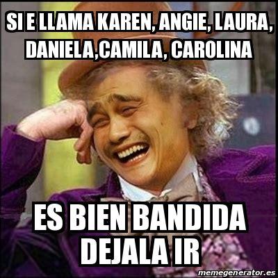 Memes De Laura - meme yao wonka si e llama karen angie laura daniela camila carolina es bien bandida dejala