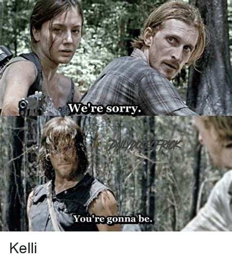 We Re Sorry Meme - we re sorry you re gonna be kelli meme on sizzle