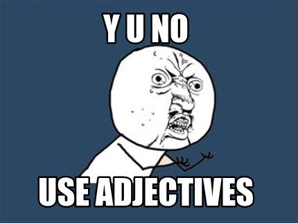 Pictures Used For Memes - meme creator y u no use adjectives meme generator at memecreator org
