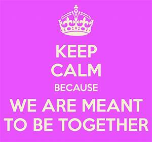 KEEP CALM BECAUSE WE ARE MEANT TO BE TOGETHER Poster ...