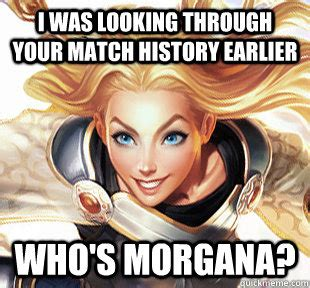 Lux Memes - i was looking through your match history earlier who s morgana overly attached lux quickmeme