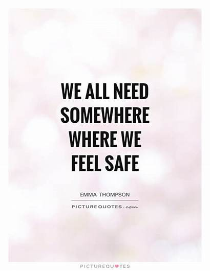 Safe Quotes Safety Feel Need Quote Sayings