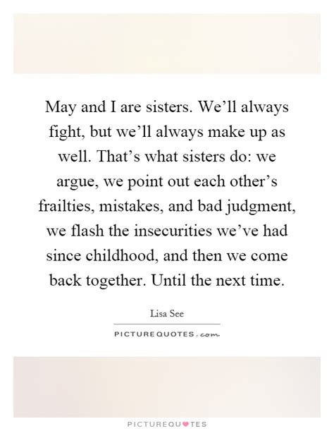 We Fight We Argue Sister Quotes