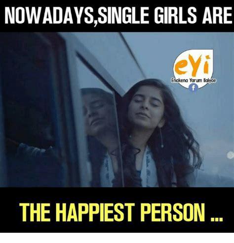 Single Girls Meme - nowadayssingle girls are enakena yarum llaiyae the happiest person girls meme on sizzle