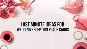 last minute ideas for wedding reception place cards youtube With last minute wedding ideas