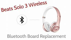 How To Repair Beats By Dre Solo 3 Wireless Bluetooth Board Replacement Joesge