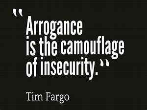 Arrogance is the camouflage of insecurity. - Picture quote ...