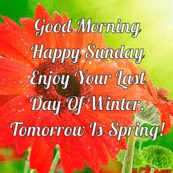 morning happy sunday last day of winter quote pictures photos and images for