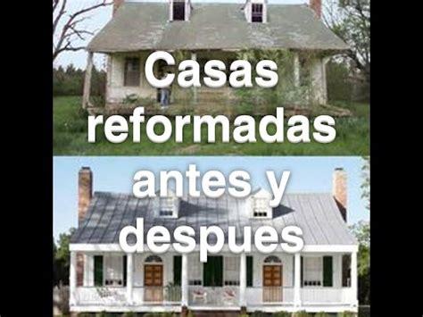 casas reformadas casas reformadas antes y despues youtube