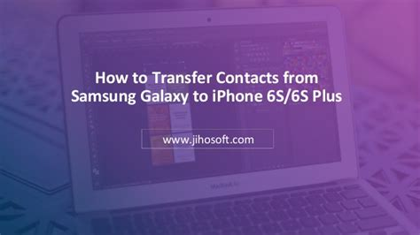 how to transfer from samsung to iphone how to transfer contacts from samsung galaxy to iphone 6s