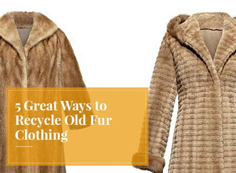 Recycle Old Fur Clothing 5 Great Ways