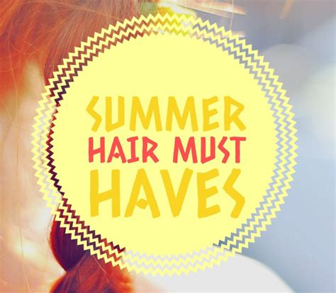 summer must haves teen hair must haves for summer teen entertainment guide