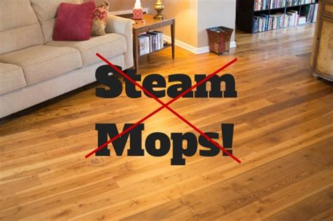 using steam mops on wood floors why steam mops are a big no no for your hardwood floors