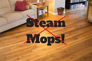 why steam mops are a big no no for your hardwood floors With steam mops on wood floors