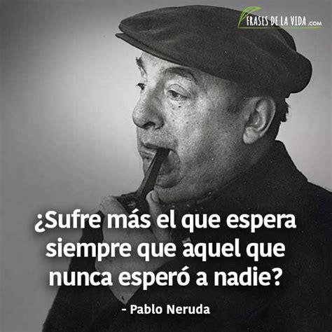 150 Frases de Pablo Neruda   Te llegarán al corazón [Con ...