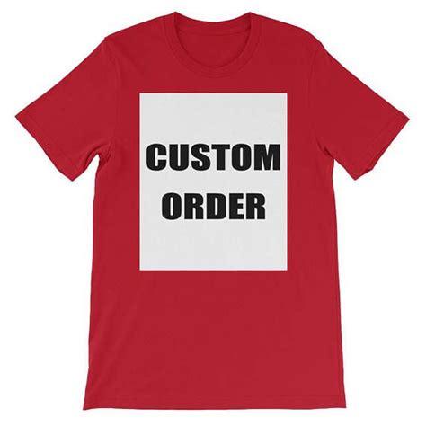 Your Custom Order Custom Order Custom Tee Custom Shirt   Custom shirts, Custom tees, Custom orders