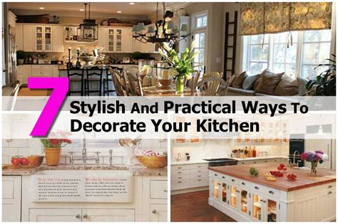 decorate your kitchen 7 stylish and practical ways to decorate your kitchen