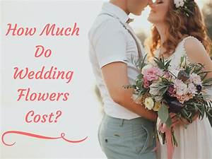 wedding flowers cost choice image wedding dress With how much to charge for wedding video