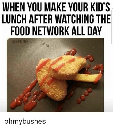 Food Network Memes - when you make your kid s lunch after watching the food network all day momsgotink ohmybushes