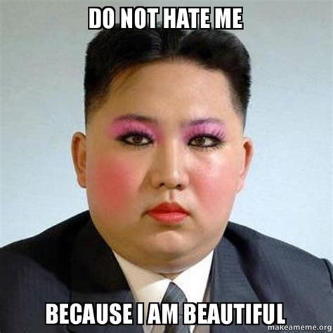 Not Me Meme - do not hate me because i am beautiful don t hate me make a meme