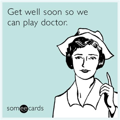 Funny Get Well Meme - get well soon so we can play doctor get well ecard