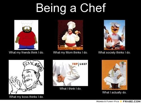 Chef Meme Generator - being a chef what people think i do what i really do perception vs fact