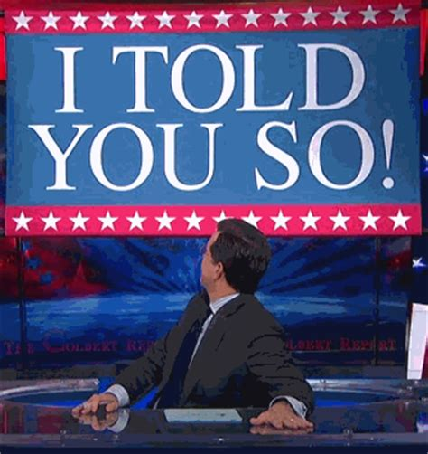 Told You So Meme I Told You So Stephen Colbert Your Meme