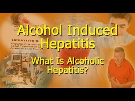 alcohol induced hepatitis   alcoholic hepatitis