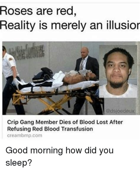 Blood Gang Memes - roses are red reality is merely an illusior dsloedeux crip gang member dies of blood lost after