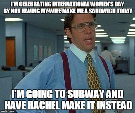 Womans Day Meme - that would be great meme imgflip