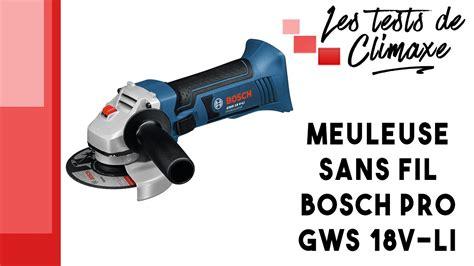 Disqueuse Bosch Sans Fil Test D Une Meuleuse Sans Fil Bosch Pro Gws 18v Li Nouvelle Dispo Cf Description