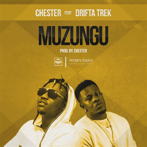 Chester Ft Drifta Trek Muzungu Zambianplay